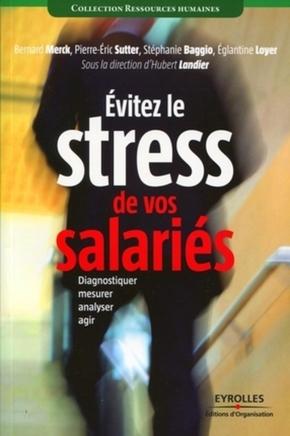 H.Landier, B.Merck, P.-E.Sutter, S.Baggio, É.Loyer- Evitez le stress de vos salariés