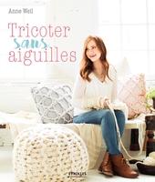 Anne Weil - Tricoter sans aiguilles