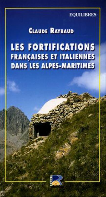 Les fortifications françaises et italiennes dans les Alpes-maritimes