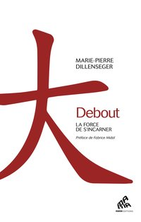 Debout - La force de s'incarner