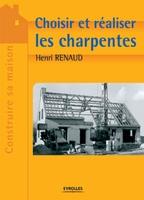 Henri Renaud - Choisir et réaliser les charpentes