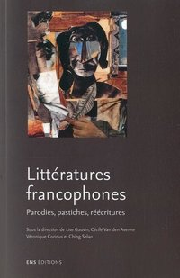 Litteratures francophones. parodies, pastiches, reecritures