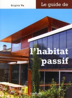 Brigitte Vu- Le guide de l'habitat passif