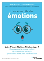Clothilde Marciano, Maïté Pecqueur - La vie secrete des emotions - agite ? tendu ? fatigue ? enthousiaste ? comprendre la source cachee d