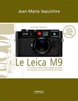 J.-M.Sepulchre - Le Leica M9 - Du mythique système M aux réglages du boîtier, de la prise de vue au post-traitement des images