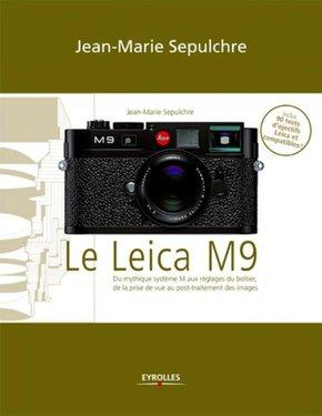 J.-M.Sepulchre- Le Leica M9 - Du mythique système M aux réglages du boîtier, de la prise de vue au post-traitement des images