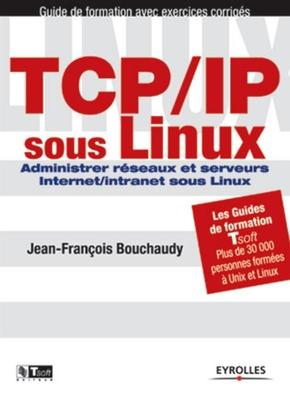 J.-F.Bouchaudy- Tcp/ip sous linux. adminstrer reseaux etserveur. avec exercices et corriges