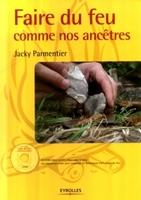 Jacky Parmentier - Faire du feu comme nos ancètres