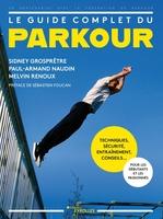 S.Grosprêtre, P.-A.Naudin, M.Renoux - Le guide complet du parkour