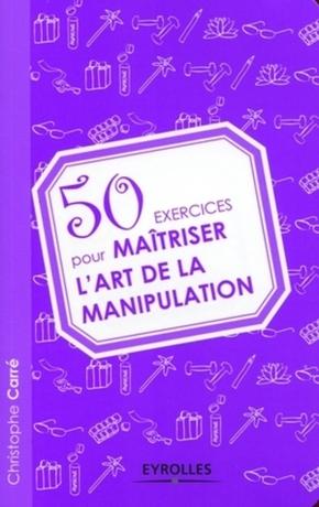 C.Carré- 50 exercices pour maîtriser l'art de la manipulation