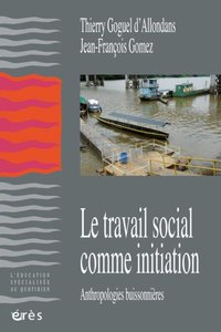 Travail social comme initiation - anthropologie buissonniere (le)