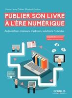 M.-L.Cahier, E.Sutton - Publier son livre à l'ère numérique