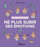V.Di Daniel - 50 exercices pour ne plus subir ses émotions