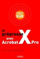 Thierry Buanic - Tout sur le prépresse avec acrobat x pro