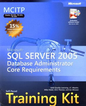 MCITP Self-Paced Training Kit, Microsoft SQL Server 2005 Database Administrator Core Requirements