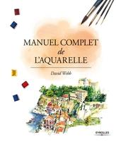 David Webb - Manuel complet de l'aquarelle