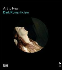 Art to hear: dark romanticism  from goya to max ernst /anglais