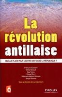 F.Durpaire, M.Giraud, G.Numa, P.Perri, S.Melyon-Reinette, S.Romana, L.Laventure - La révolution antillaise
