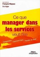 Francois Mayaux, Éric Vogler - Ce que manager dans les services veut dire