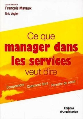 Francois Mayaux, Éric Vogler- Ce que manager dans les services veut dire