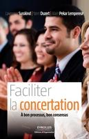 LAWRENCE SUSSKIND, YANN DUZERT, Alain Pekar Lempereur - Faciliter la concertation