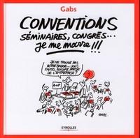 Gabs - Conventions, séminaires, congrès...  je me marre !!!