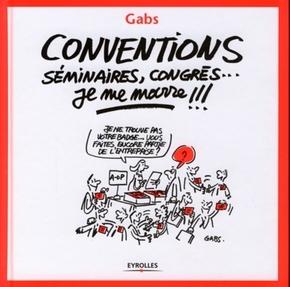 Gabs- Conventions, séminaires, congrès...  je me marre !!!