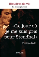 Philippe Cado - Le jour où je me suis pris pour stendhal