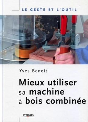 Y.Benoit- Mieux utiliser sa machine à bois combinée