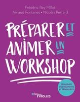 Frédéric Rey-Millet, Nicolas Perrard, Arnaud Fontanes - Preparer et animer un workshop - (r)animez vos reunions, seminaires, ateliers