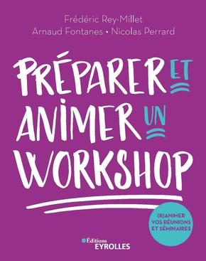 F.Rey-Millet, A.Fontanes, N.Perrard- Préparer et animer un workshop
