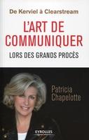 Patricia Chapelotte - De kerviel à clearstream : l'art de communiquer lors des grands procès