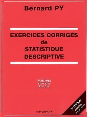 Exercices corrigés de statistique descriptive - B. Py ...