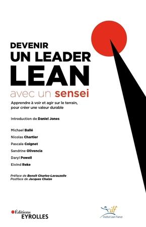 M.Ballé, N.Chartier, P.Coignet, S.Olivencia, D.Powel, E.Reke, Institut Lean France- Devenir un leader Lean avec un sensei
