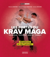 Les portes du krav maga ; technique, physique, mental, combat ; progressez en self-defense !