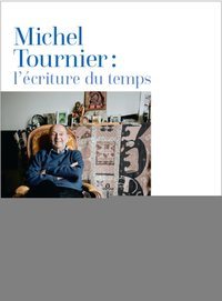 Michel Tournier : l'écriture du temps