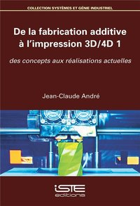 DE LA FABRICATION ADDITIVE A L'IMPRESSION 3D/4D 1