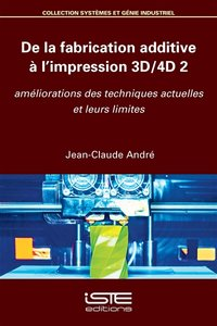 De la fabrication additive à l'impression 3D/4D - Tome 2