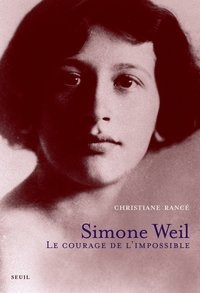 Simone Weil - Le courage de l'impossible