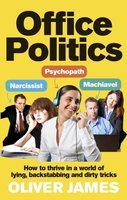 Office Politics - How To Thrive In A World Of Lying, Backstabbing And Dirty Tricks