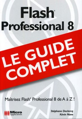 Flash Professional 8 - Le guide complet