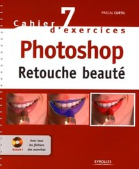 Cahier no 7 d'exercices photoshop. retouche beaute