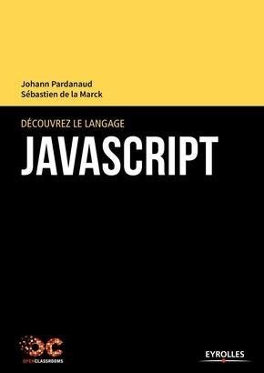 Pardanaud, Johann ; La Marck, Sebastien De- Découvrez le langage JavaScript