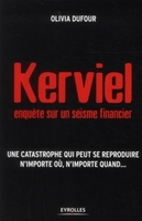 Olivia Dufour - Kerviel : enquête sur un séisme financier