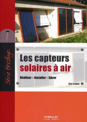 Guy Isabel- Les capteurs solaires a air. realiser, installer, gerer.