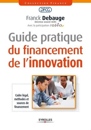 Franck Debauge- Guide pratique du financement de l'innovation