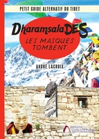 Dharamsalades ; les masques tombent ; petit guide alternatif du tibet