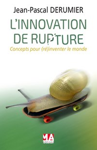 L'innovation de rupture - Volume 1