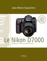J.-M.Sepulchre - Le Nikon D7000 - Réglages, tests techniques et objectifs conseillés