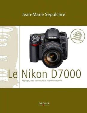 J.-M.Sepulchre- Le Nikon D7000 - Réglages, tests techniques et objectifs conseillés